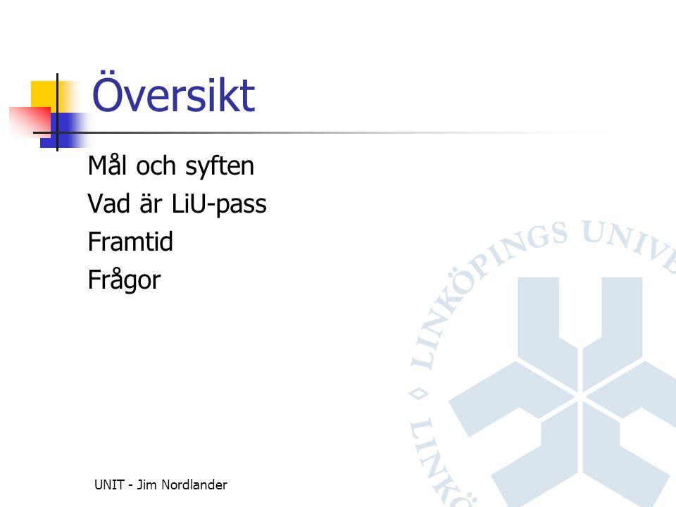 UNIT - Jim Nordlander Översikt Mål och syften Vad är LiU-pass Framtid Frågor