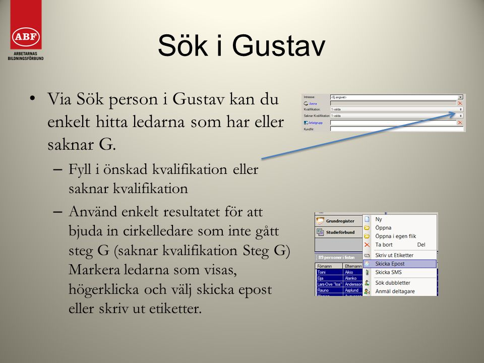Sök i Gustav Via Sök person i Gustav kan du enkelt hitta ledarna som har eller saknar G. – Fyll i önskad kvalifikation eller saknar kvalifikation – An