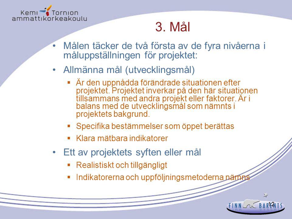12 3. Mål Målen täcker de två första av de fyra nivåerna i måluppställningen för projektet: Allmänna mål (utvecklingsmål)  Är den uppnådda förändrade