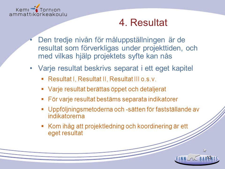 13 4. Resultat Den tredje nivån för måluppställningen är de resultat som förverkligas under projekttiden, och med vilkas hjälp projektets syfte kan nå