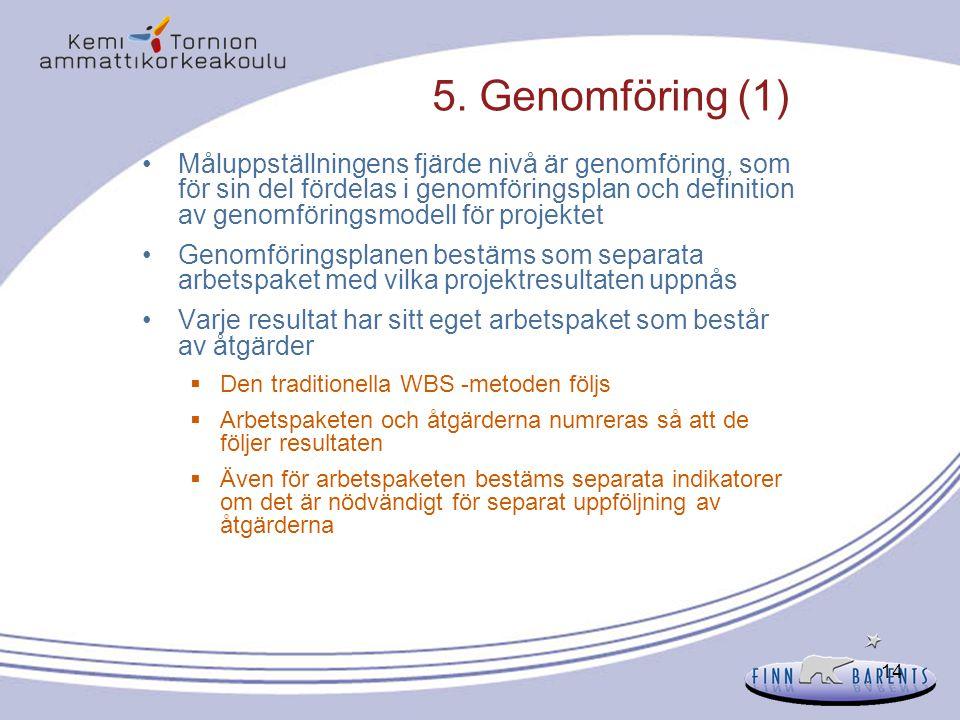14 5. Genomföring (1) Måluppställningens fjärde nivå är genomföring, som för sin del fördelas i genomföringsplan och definition av genomföringsmodell