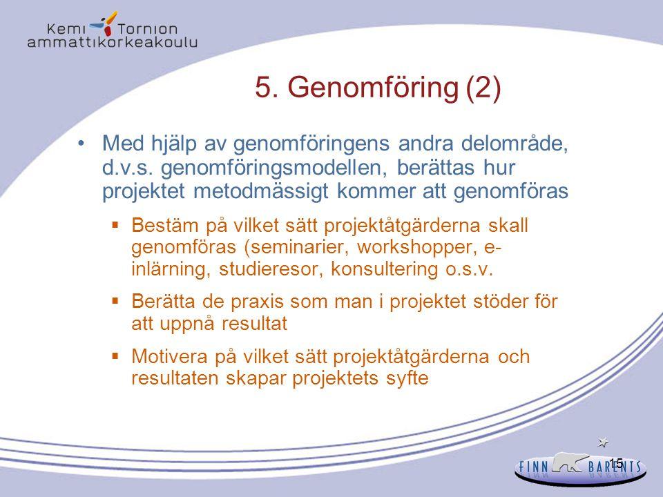 15 5. Genomföring (2) Med hjälp av genomföringens andra delområde, d.v.s. genomföringsmodellen, berättas hur projektet metodmässigt kommer att genomfö