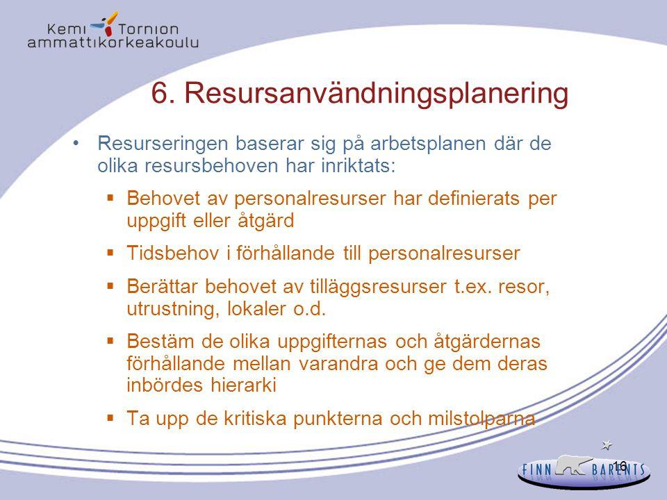 16 6. Resursanvändningsplanering Resurseringen baserar sig på arbetsplanen där de olika resursbehoven har inriktats:  Behovet av personalresurser har