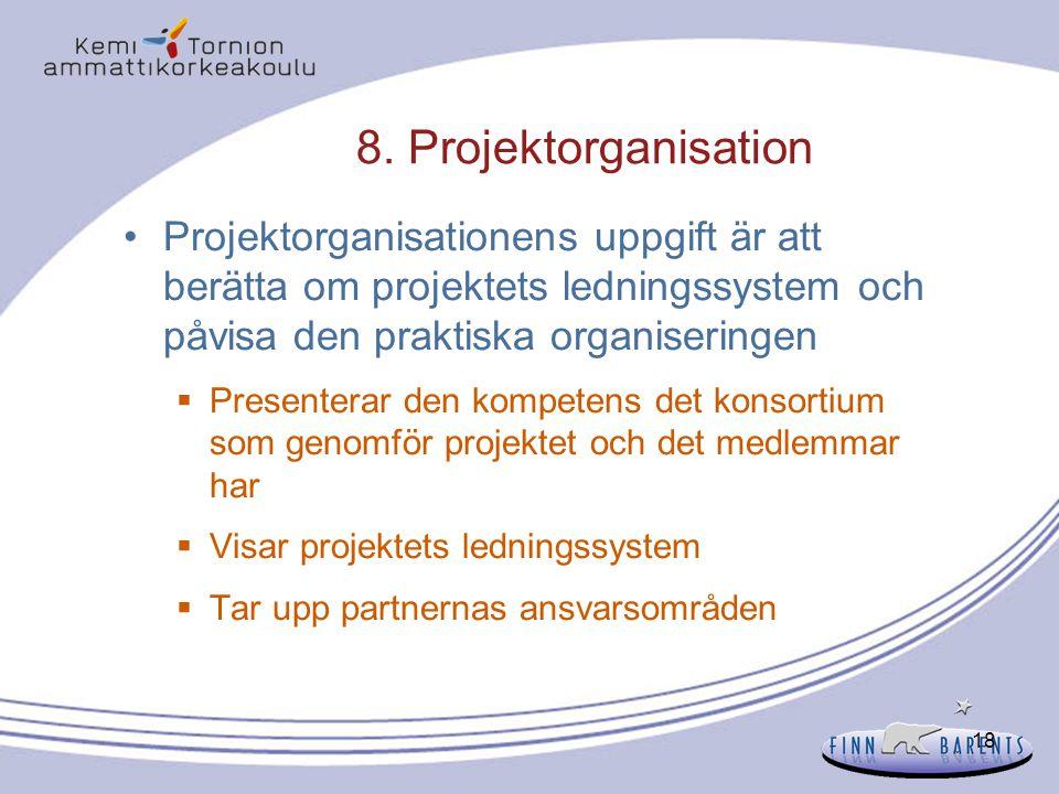 18 8. Projektorganisation Projektorganisationens uppgift är att berätta om projektets ledningssystem och påvisa den praktiska organiseringen  Present