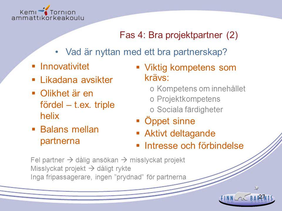 27  Innovativitet  Likadana avsikter  Olikhet är en fördel – t.ex. triple helix  Balans mellan partnerna  Viktig kompetens som krävs: oKompetens