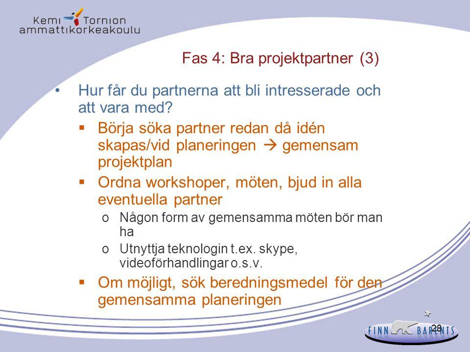 28 Fas 4: Bra projektpartner (3) Hur får du partnerna att bli intresserade och att vara med?  Börja söka partner redan då idén skapas/vid planeringen
