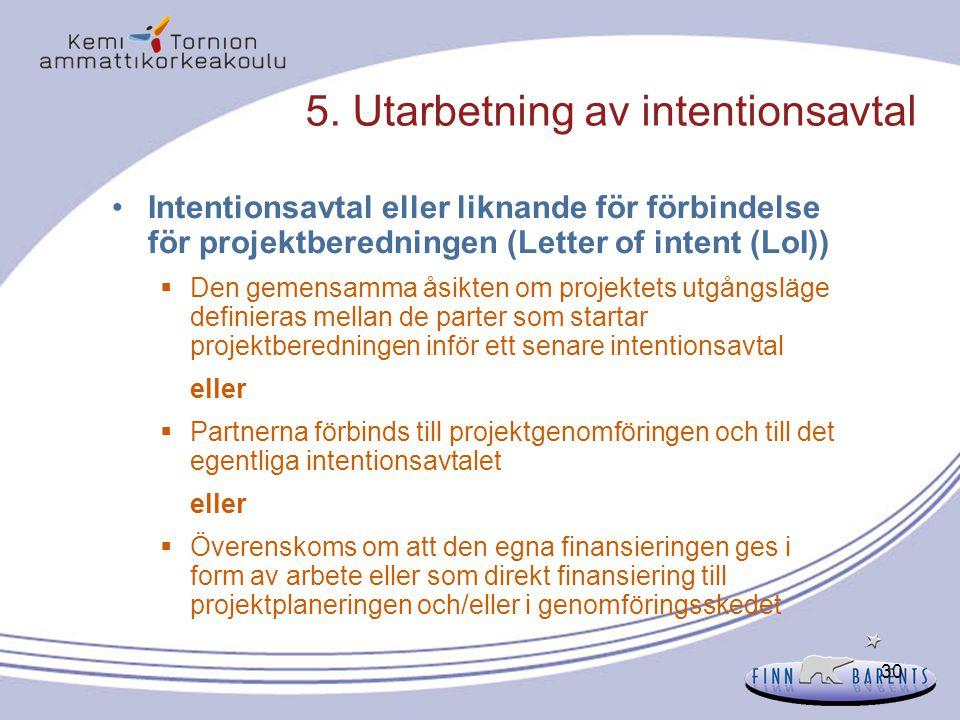 30 5. Utarbetning av intentionsavtal Intentionsavtal eller liknande för förbindelse för projektberedningen (Letter of intent (LoI))  Den gemensamma å
