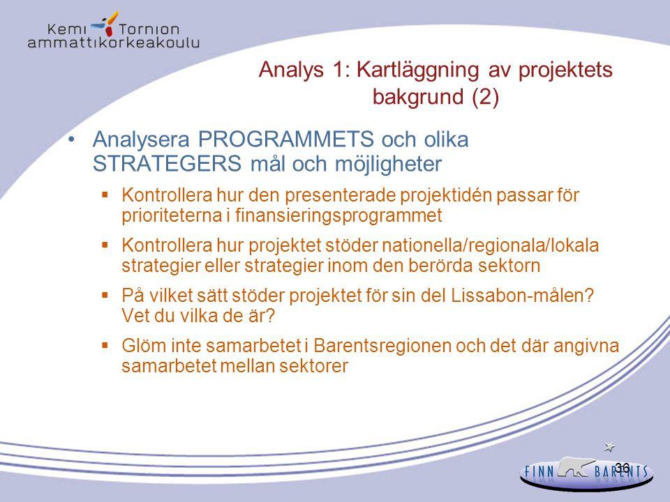 36 Analys 1: Kartläggning av projektets bakgrund (2) Analysera PROGRAMMETS och olika STRATEGERS mål och möjligheter  Kontrollera hur den presenterade