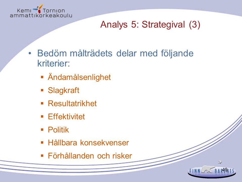49 Analys 5: Strategival (3) Bedöm målträdets delar med följande kriterier:  Ändamålsenlighet  Slagkraft  Resultatrikhet  Effektivitet  Politik 