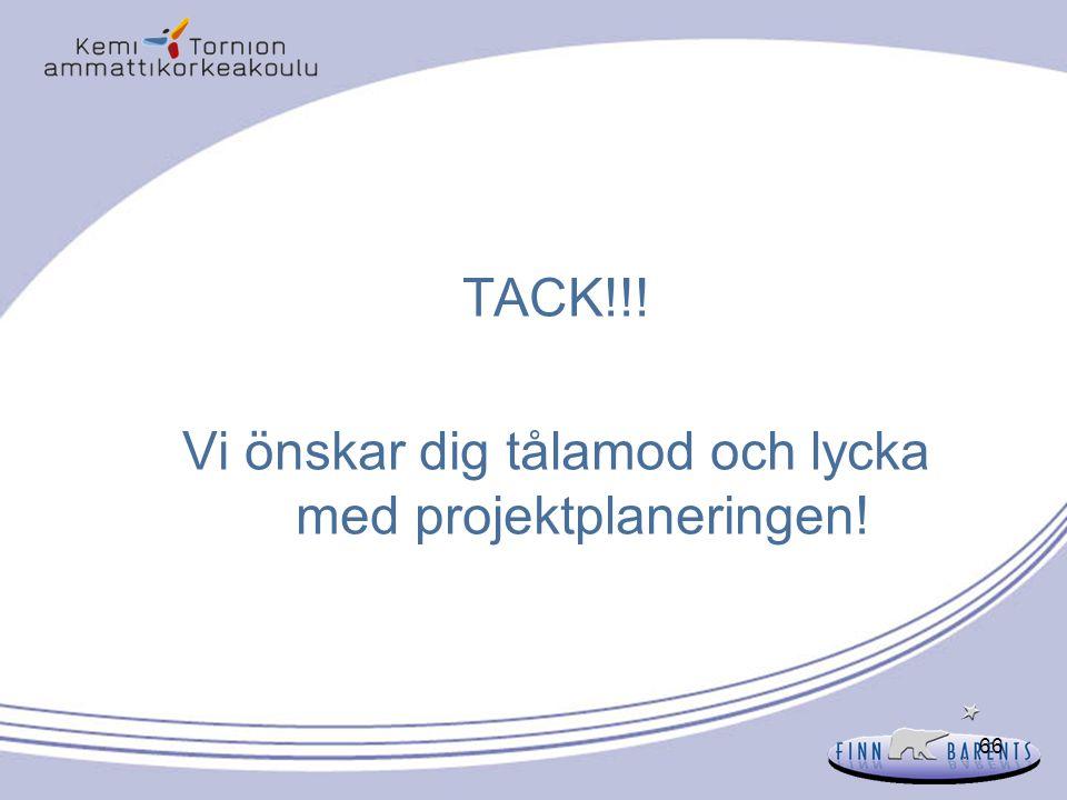 66 TACK!!! Vi önskar dig tålamod och lycka med projektplaneringen!