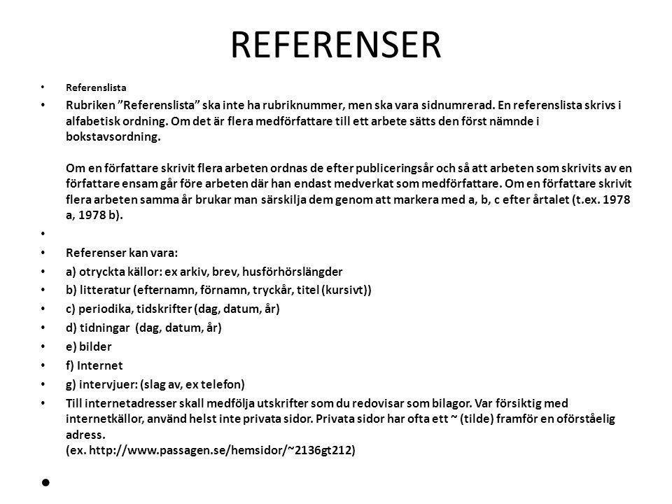 REFERENSER Referenslista Rubriken Referenslista ska inte ha rubriknummer, men ska vara sidnumrerad.
