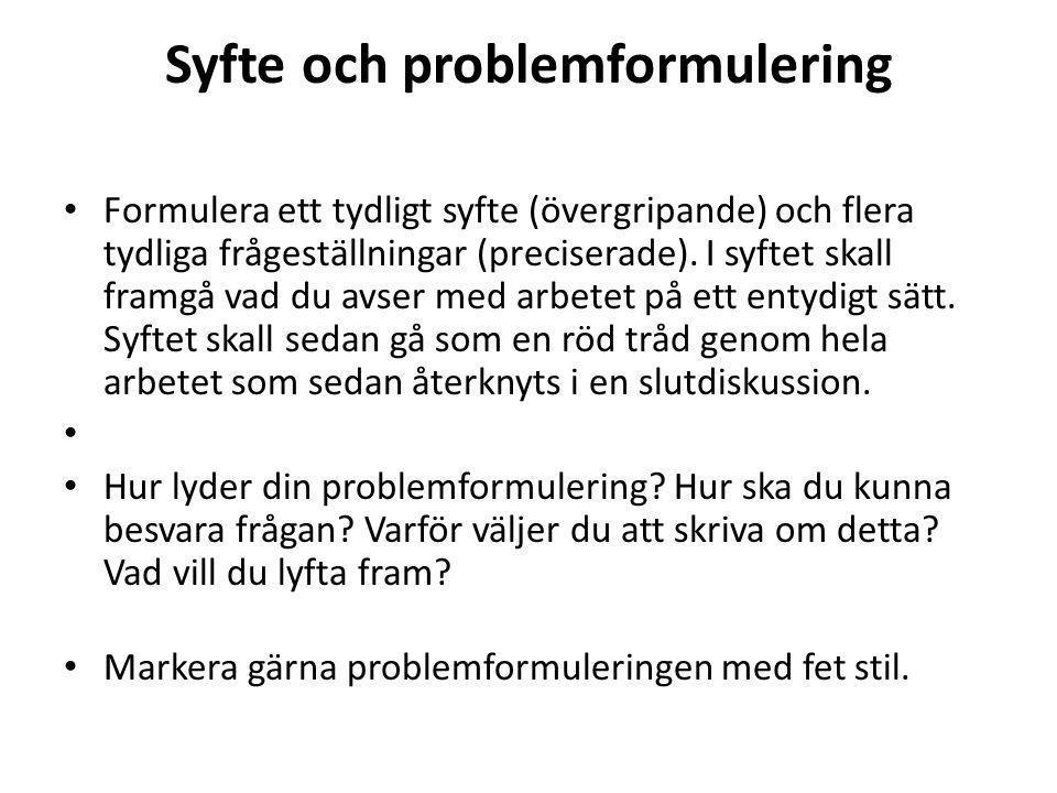 Syfte och problemformulering Formulera ett tydligt syfte (övergripande) och flera tydliga frågeställningar (preciserade).