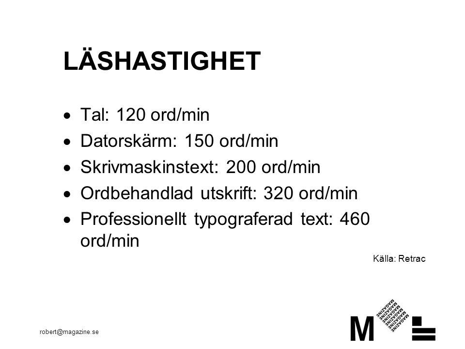 robert@magazine.se LÄSHASTIGHET  Tal: 120 ord/min  Datorskärm: 150 ord/min  Skrivmaskinstext: 200 ord/min  Ordbehandlad utskrift: 320 ord/min  Professionellt typograferad text: 460 ord/min Källa: Retrac