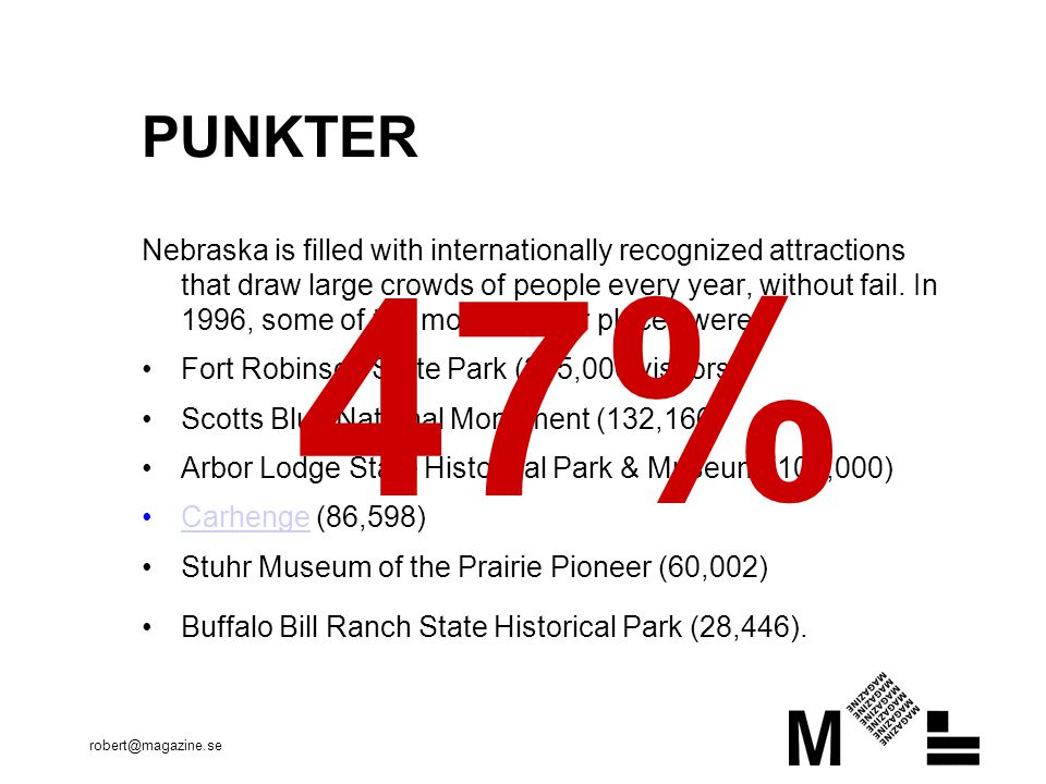 robert@magazine.se PUNKTER Nebraska is filled with internationally recognized attractions that draw large crowds of people every year, without fail.