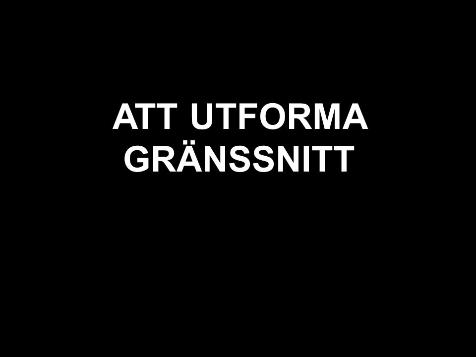svart texten är bortglömd ATT UTFORMA GRÄNSSNITT