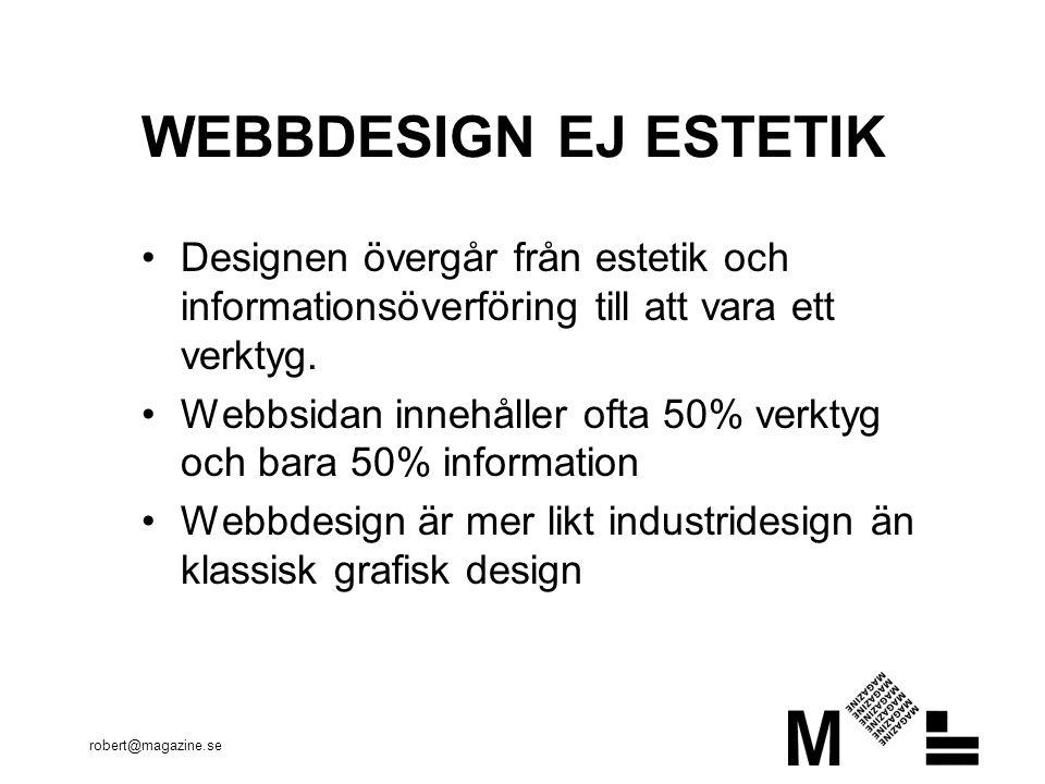robert@magazine.se IDAG SKA VI TALA OM Vi definierar gränssnittet Argument för att bry sig Skilja på webbdesign och grafisk form Hur kan man arbeta för att lyckas.