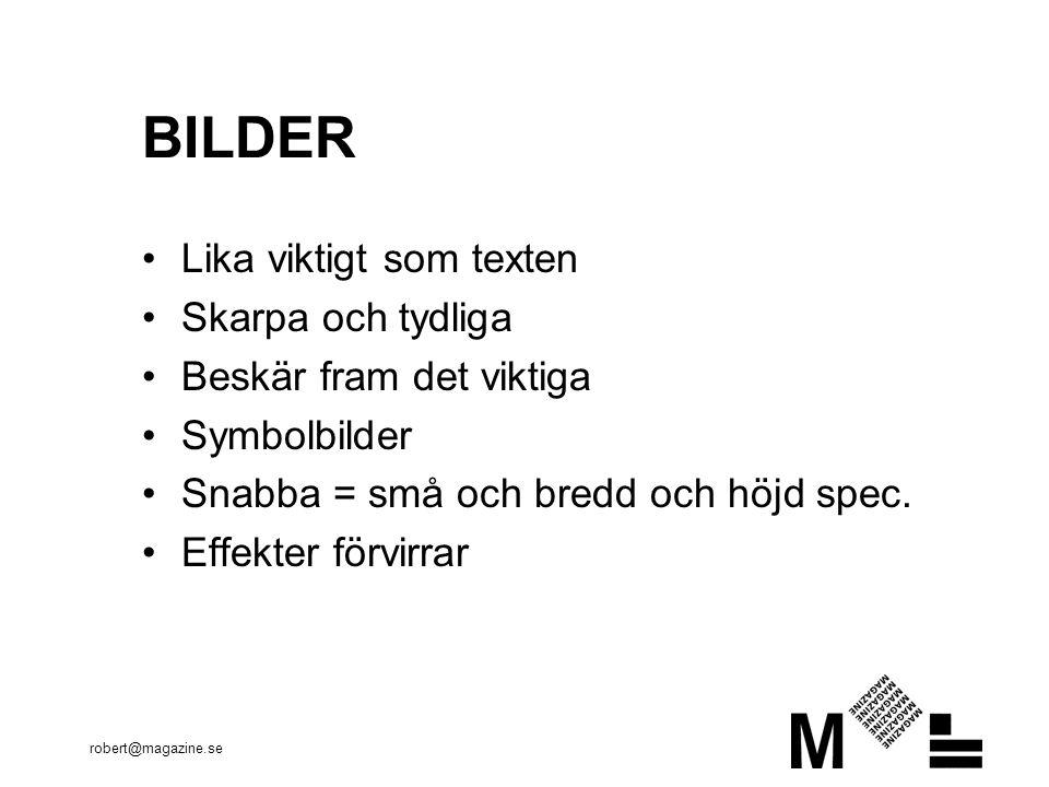 robert@magazine.se BILDER Lika viktigt som texten Skarpa och tydliga Beskär fram det viktiga Symbolbilder Snabba = små och bredd och höjd spec.