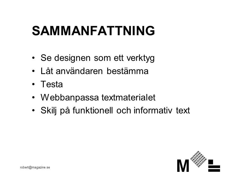 robert@magazine.se SAMMANFATTNING Se designen som ett verktyg Låt användaren bestämma Testa Webbanpassa textmaterialet Skilj på funktionell och informativ text