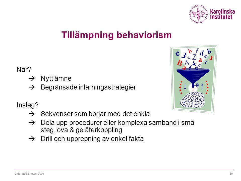 Datorstött lärande, 200610 Tillämpning behaviorism När?  Nytt ämne  Begränsade inlärningsstrategier Inslag?  Sekvenser som börjar med det enkla  D