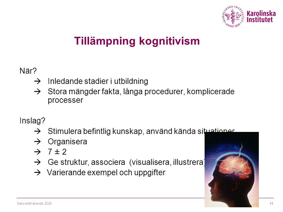 Datorstött lärande, 200611 Tillämpning kognitivism När?  Inledande stadier i utbildning  Stora mängder fakta, långa procedurer, komplicerade process