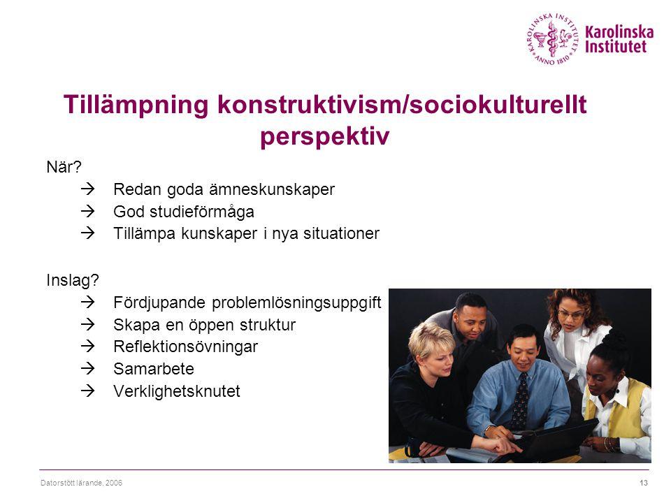 Datorstött lärande, 200613 Tillämpning konstruktivism/sociokulturellt perspektiv När?  Redan goda ämneskunskaper  God studieförmåga  Tillämpa kunsk