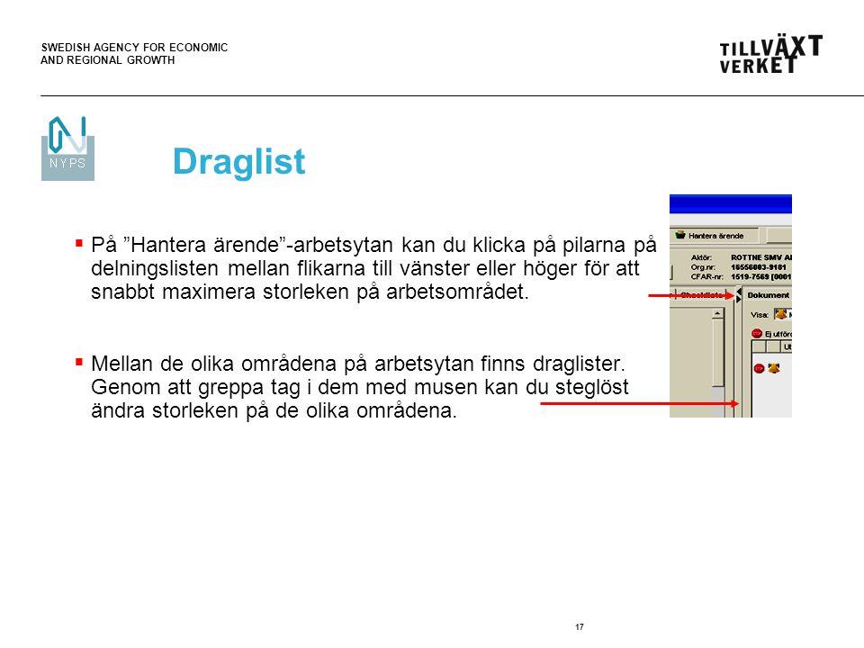 SWEDISH AGENCY FOR ECONOMIC AND REGIONAL GROWTH 17 Draglist  På Hantera ärende -arbetsytan kan du klicka på pilarna på delningslisten mellan flikarna till vänster eller höger för att snabbt maximera storleken på arbetsområdet.