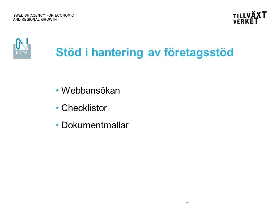 SWEDISH AGENCY FOR ECONOMIC AND REGIONAL GROWTH 2 Stöd i hantering av företagsstöd Webbansökan Checklistor Dokumentmallar