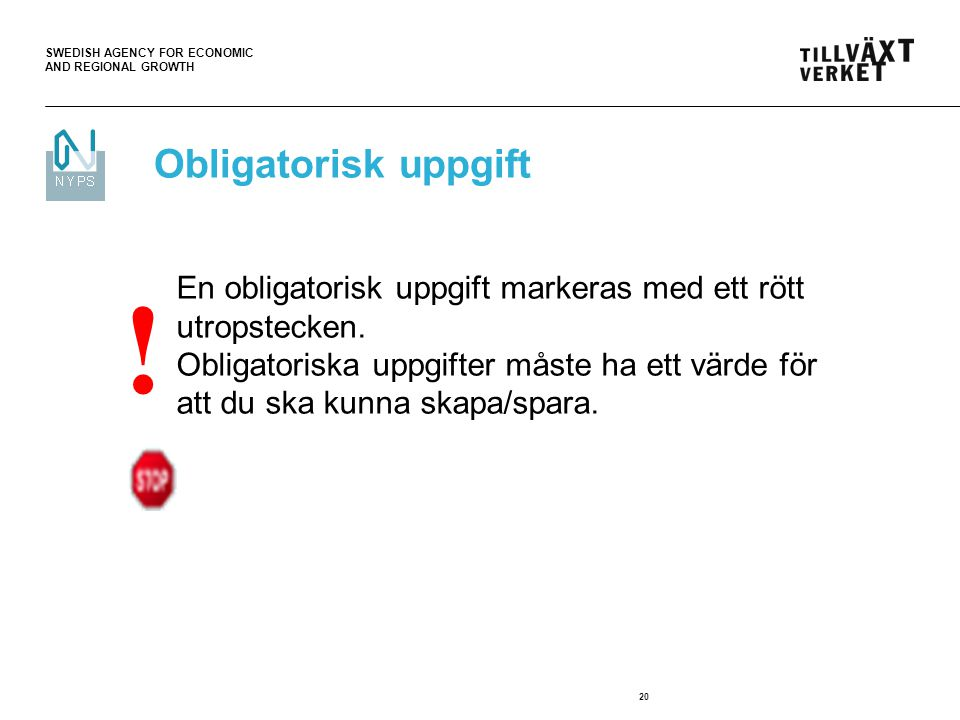 SWEDISH AGENCY FOR ECONOMIC AND REGIONAL GROWTH 20 Obligatorisk uppgift ! En obligatorisk uppgift markeras med ett rött utropstecken. Obligatoriska up