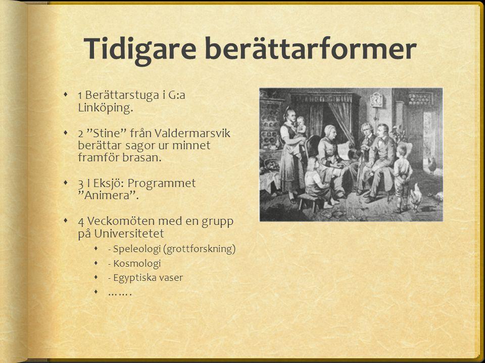 Tidigare berättarformer  1 Berättarstuga i G:a Linköping.