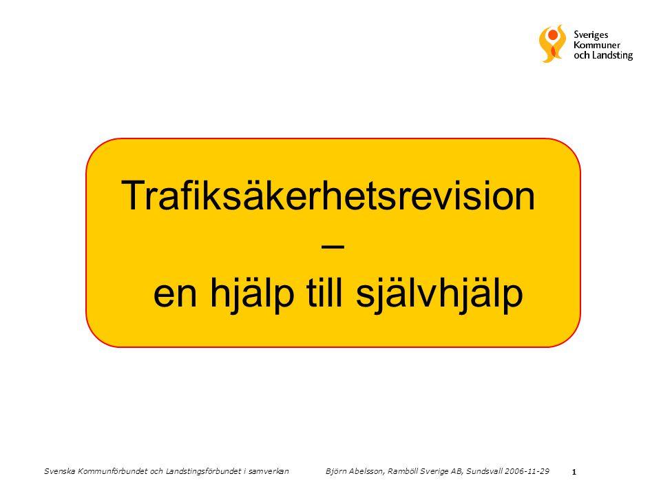 1 Trafiksäkerhetsrevision – en hjälp till självhjälp Svenska Kommunförbundet och Landstingsförbundet i samverkan Björn Abelsson, Ramböll Sverige AB, Sundsvall 2006-11-29