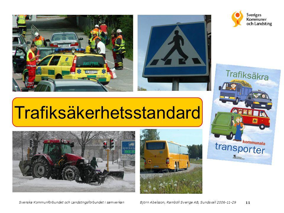 11 Trafiksäkerhetsstandard Svenska Kommunförbundet och Landstingsförbundet i samverkan Björn Abelsson, Ramböll Sverige AB, Sundsvall 2006-11-29