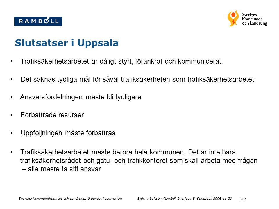 39 Slutsatser i Uppsala Trafiksäkerhetsarbetet är dåligt styrt, förankrat och kommunicerat. Det saknas tydliga mål för såväl trafiksäkerheten som traf