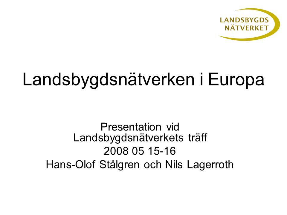 Landsbygdsnätverken i Europa Presentation vid Landsbygdsnätverkets träff 2008 05 15-16 Hans-Olof Stålgren och Nils Lagerroth