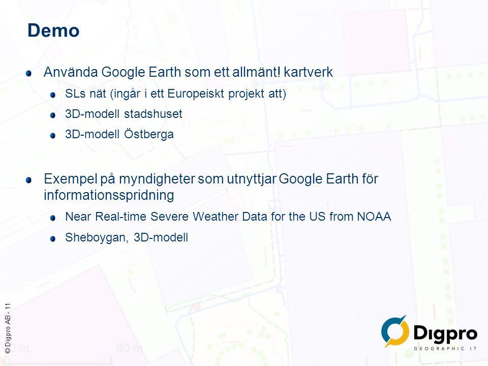 © Digpro AB - 11 Demo Använda Google Earth som ett allmänt! kartverk SLs nät (ingår i ett Europeiskt projekt att) 3D-modell stadshuset 3D-modell Östbe