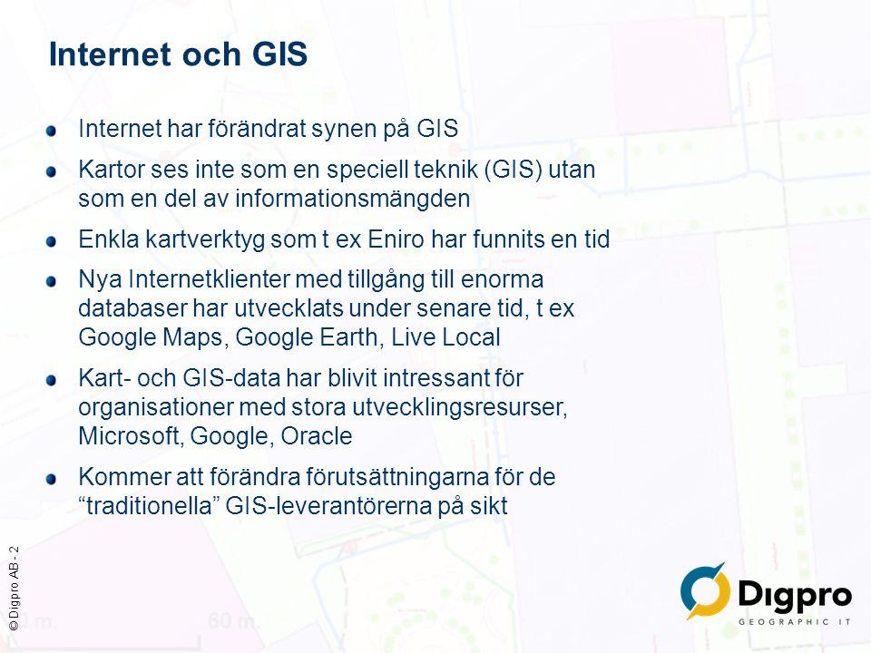 © Digpro AB - 2 Internet och GIS Internet har förändrat synen på GIS Kartor ses inte som en speciell teknik (GIS) utan som en del av informationsmängd
