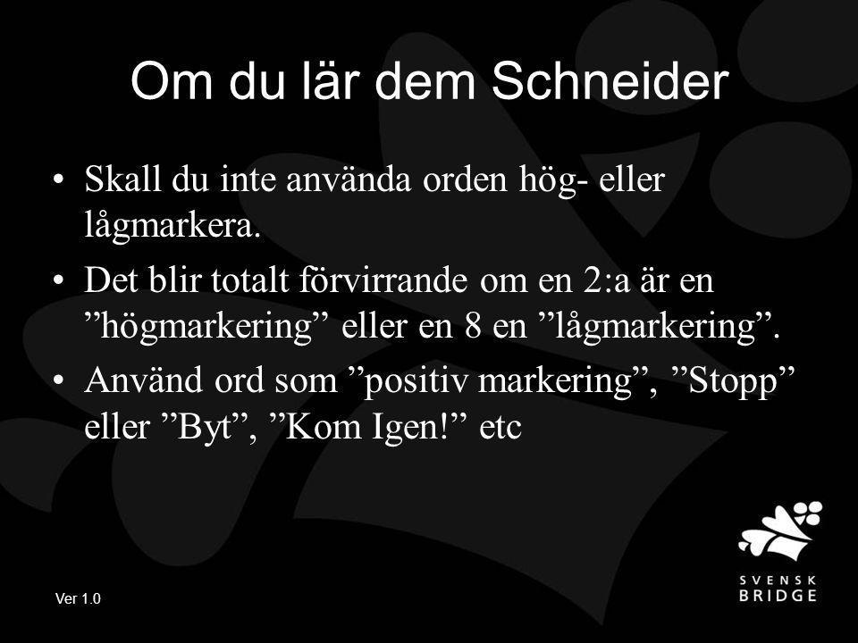 Ver 1.0 Om du lär dem Schneider Skall du inte använda orden hög- eller lågmarkera.