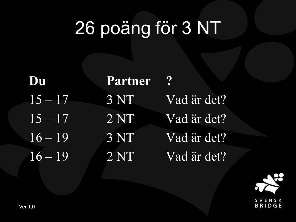 Ver 1.0 26 poäng för 3 NT DuPartner. 15 – 173 NTVad är det.