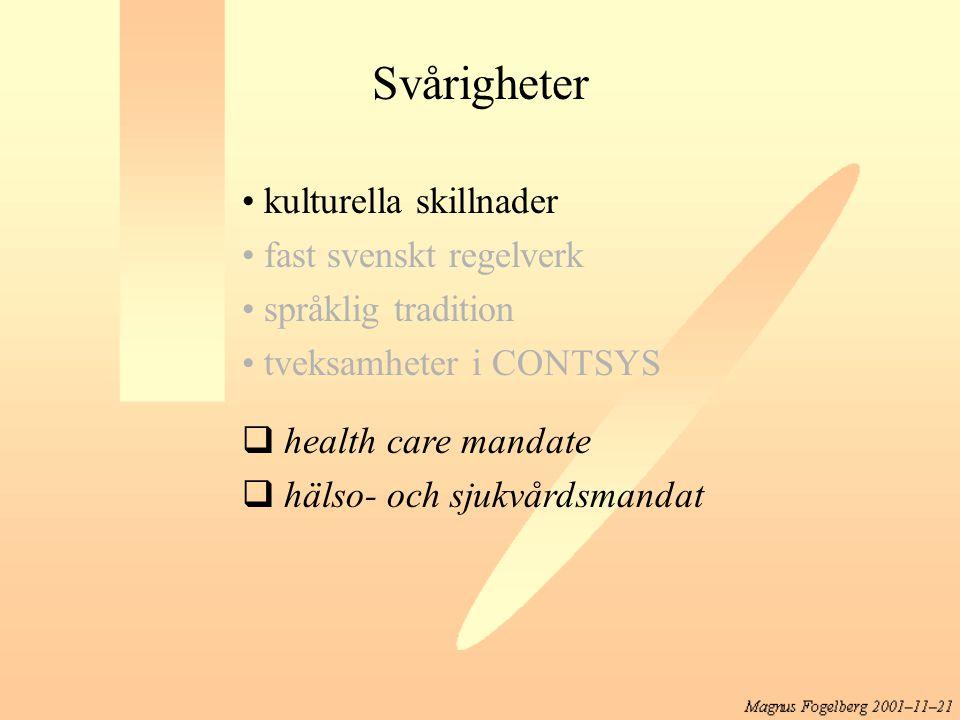 Svårigheter kulturella skillnader fast svenskt regelverk språklig tradition tveksamheter i CONTSYS  health care mandate  hälso- och sjukvårdsmandat