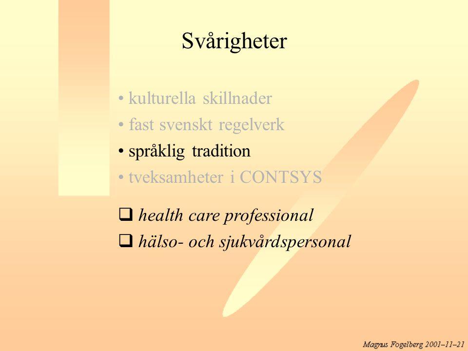 Svårigheter kulturella skillnader fast svenskt regelverk språklig tradition tveksamheter i CONTSYS  health care professional  hälso- och sjukvårdspe
