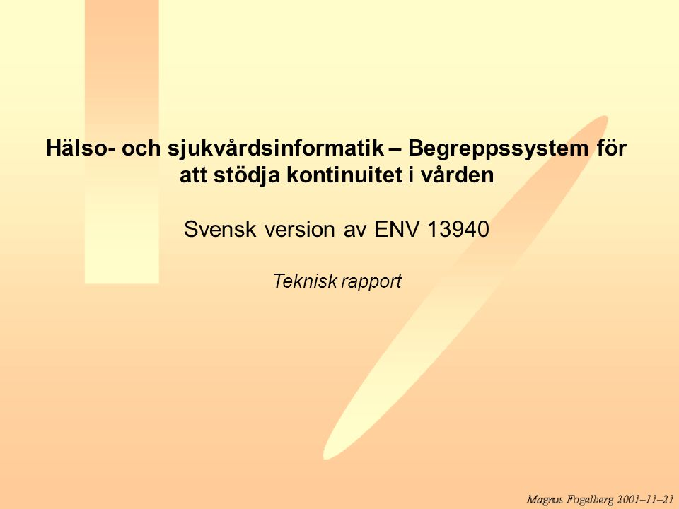 Indirekt patientkontakt Hälso- och sjukvårdspersonal English term = health care professional Annan hälso- och sjukvårdsintressent English term = health care third party Patientkontakt English term = contact Journalföring() 0..n1..n 0..n deltar i 0..n deltar i Direkt patientkontakt English term = encounter Patient English term = subject of care 1 0..n inbegriper 1 0..n