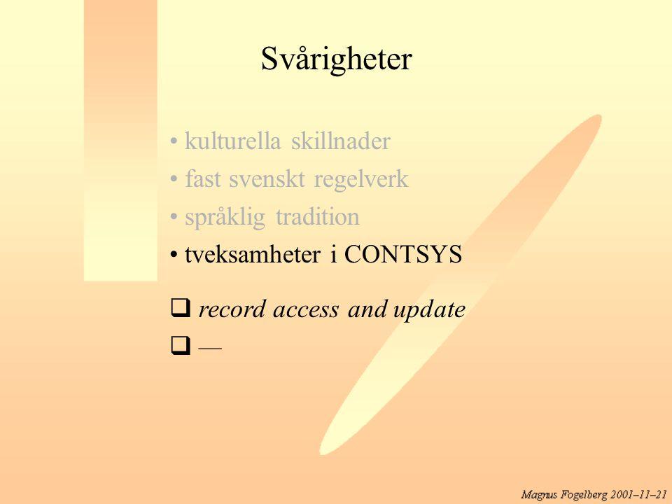 Svårigheter kulturella skillnader fast svenskt regelverk språklig tradition tveksamheter i CONTSYS  record access and update  —