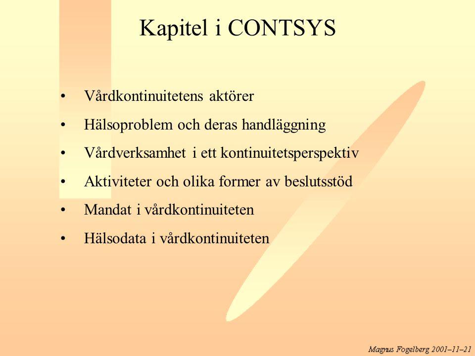 Kapitel i CONTSYS Vårdkontinuitetens aktörer Hälsoproblem och deras handläggning Vårdverksamhet i ett kontinuitetsperspektiv Aktiviteter och olika for