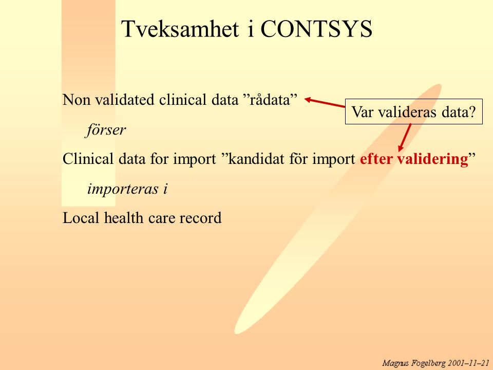Tveksamhet i CONTSYS Non validated clinical data rådata förser Clinical data for import kandidat för import efter validering importeras i Local health care record Var valideras data?