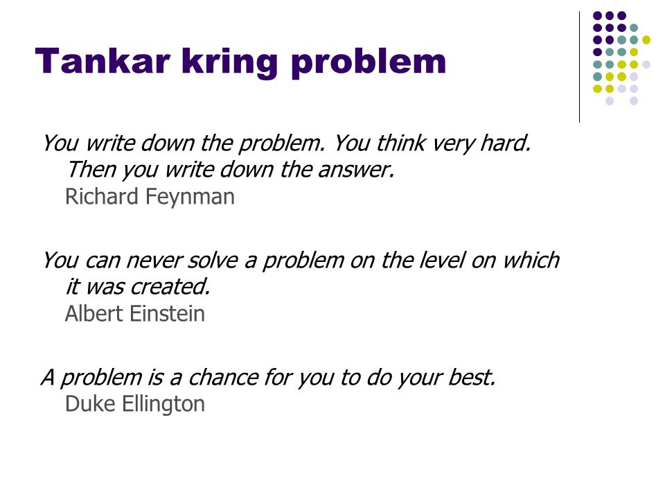 Tankar kring problem You write down the problem. You think very hard.