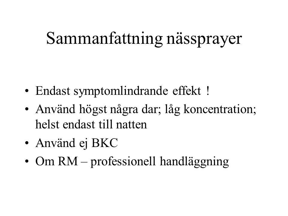 Sammanfattning nässprayer Endast symptomlindrande effekt ! Använd högst några dar; låg koncentration; helst endast till natten Använd ej BKC Om RM – p