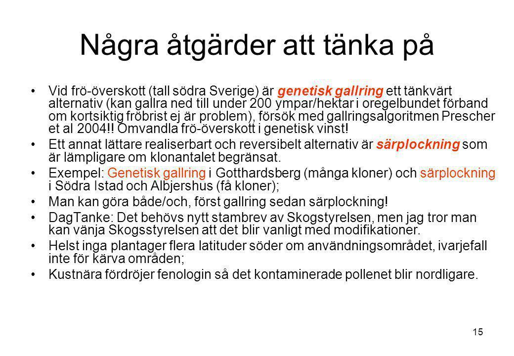 15 Några åtgärder att tänka på Vid frö-överskott (tall södra Sverige) är genetisk gallring ett tänkvärt alternativ (kan gallra ned till under 200 ympa