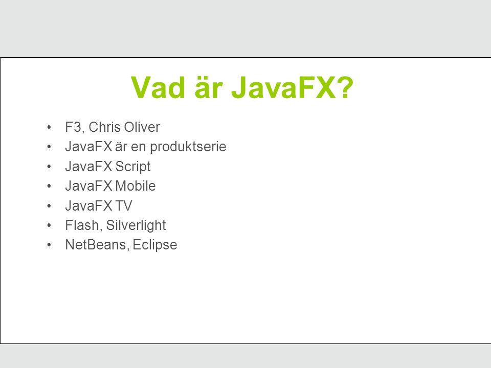 JavaFX Script Java/Java2D/Swing Ta bort 90% av alla semikolon Skapa objekt: Frame{ title: Demo } istället för JFrame frame = new JFrame( Demo ); Använd height: 400 istället för setHeight(400); Använder Event Dispatcher Thread
