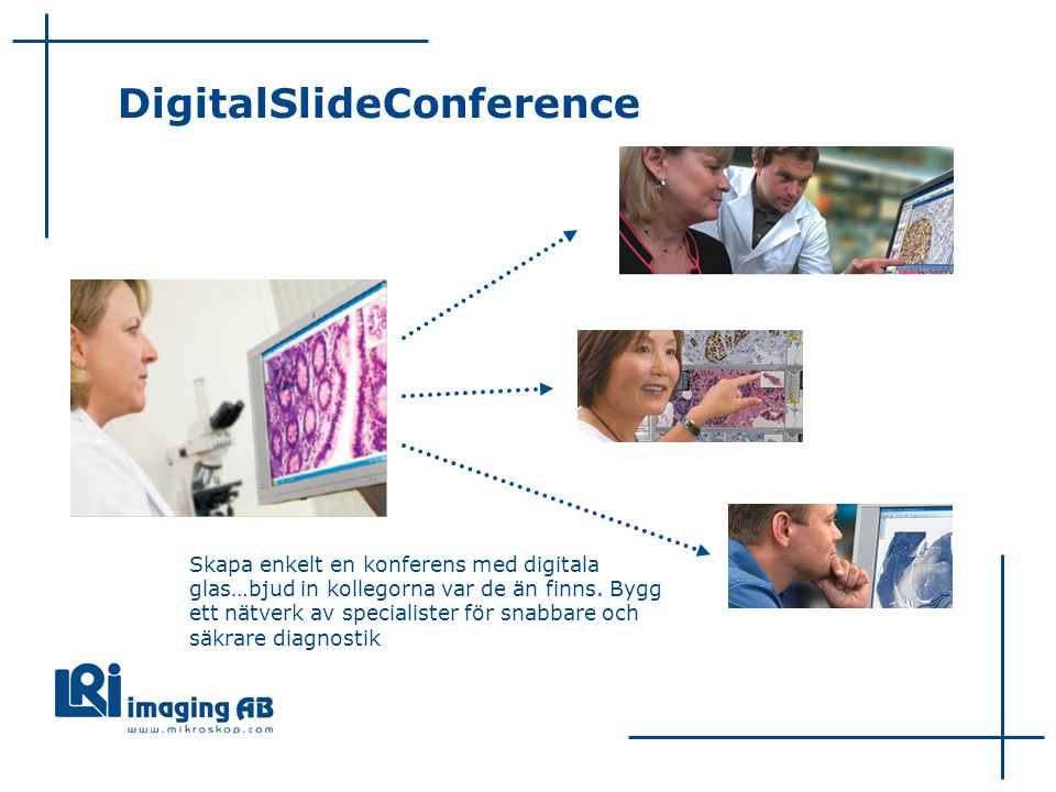 DigitalSlideConference Skapa enkelt en konferens med digitala glas…bjud in kollegorna var de än finns.