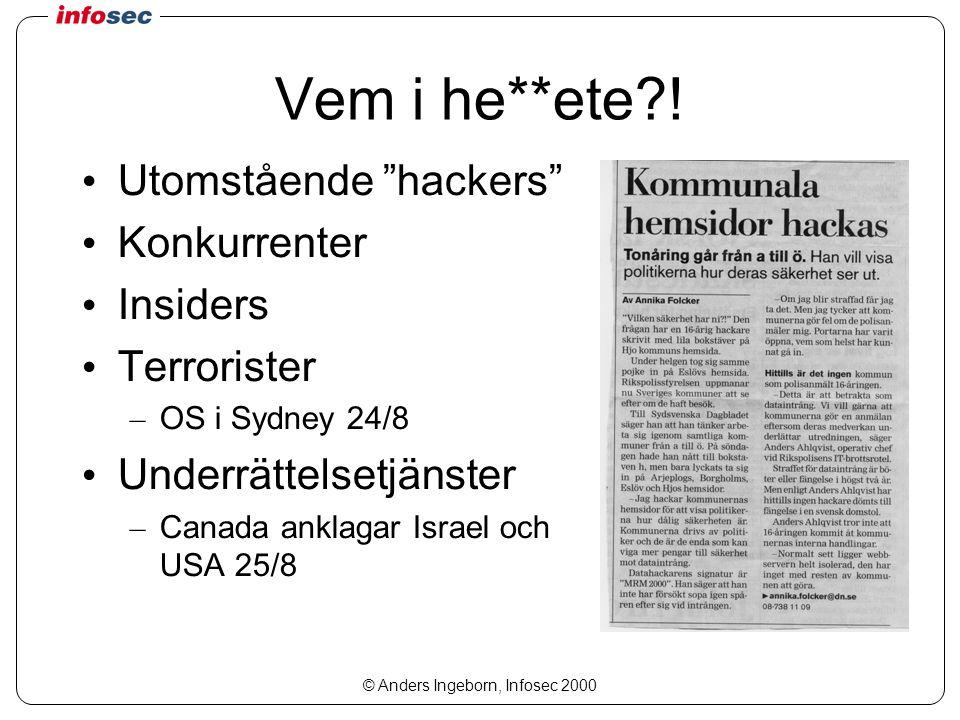 © Anders Ingeborn, Infosec 2000 Vem i he**ete .