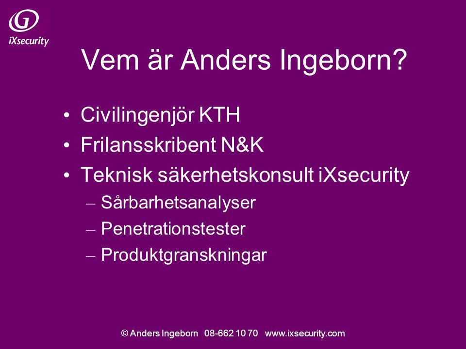 © Anders Ingeborn 08-662 10 70 www.ixsecurity.com Vem är Anders Ingeborn? Civilingenjör KTH Frilansskribent N&K Teknisk säkerhetskonsult iXsecurity –